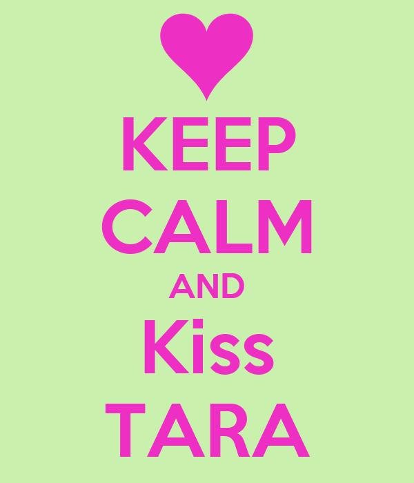 KEEP CALM AND Kiss TARA