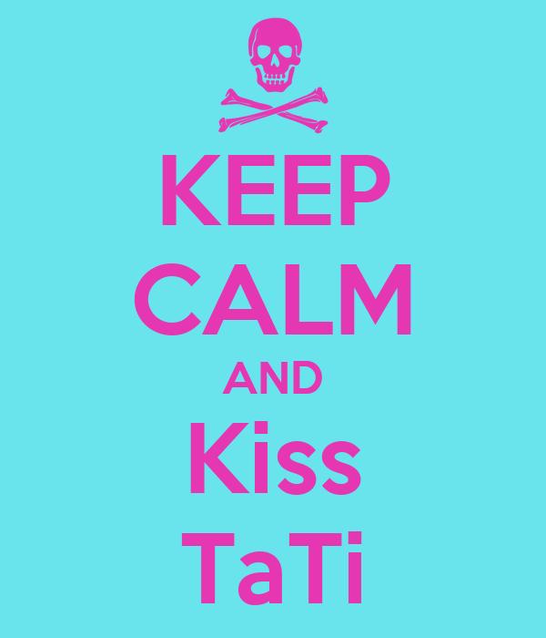 KEEP CALM AND Kiss TaTi
