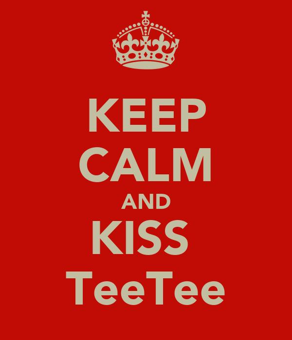 KEEP CALM AND KISS  TeeTee