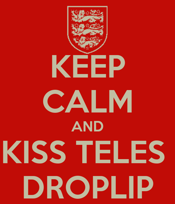 KEEP CALM AND KISS TELES  DROPLIP
