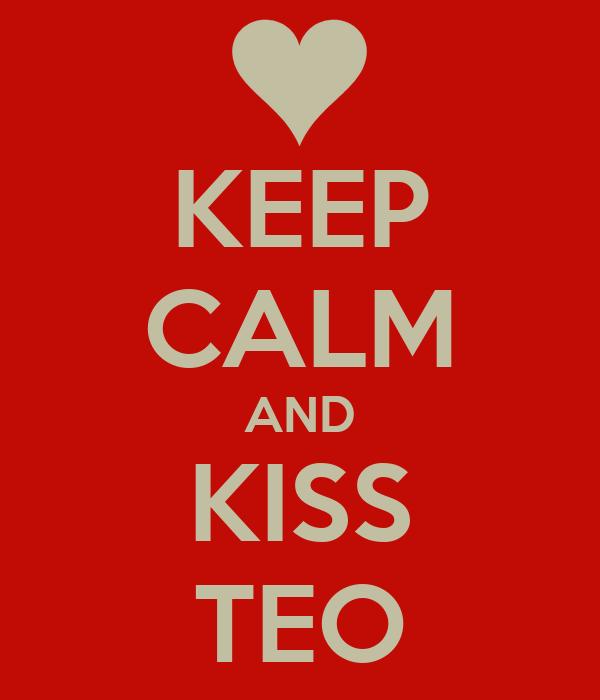 KEEP CALM AND KISS TEO