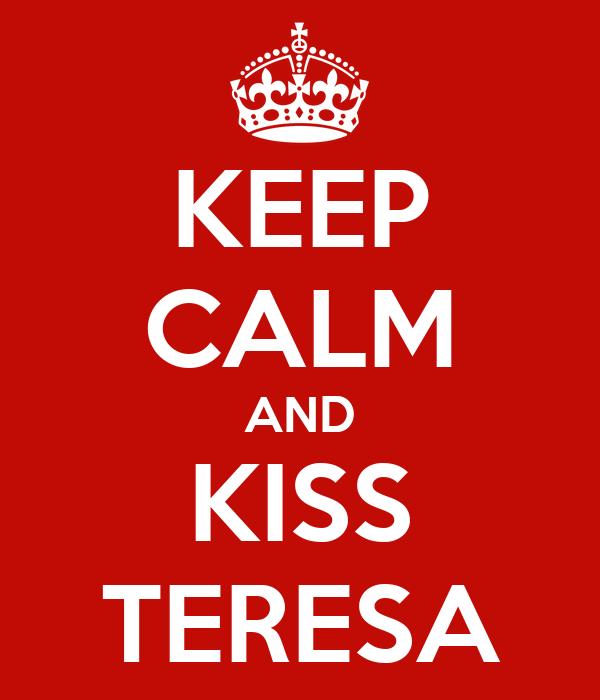 KEEP CALM AND KISS TERESA