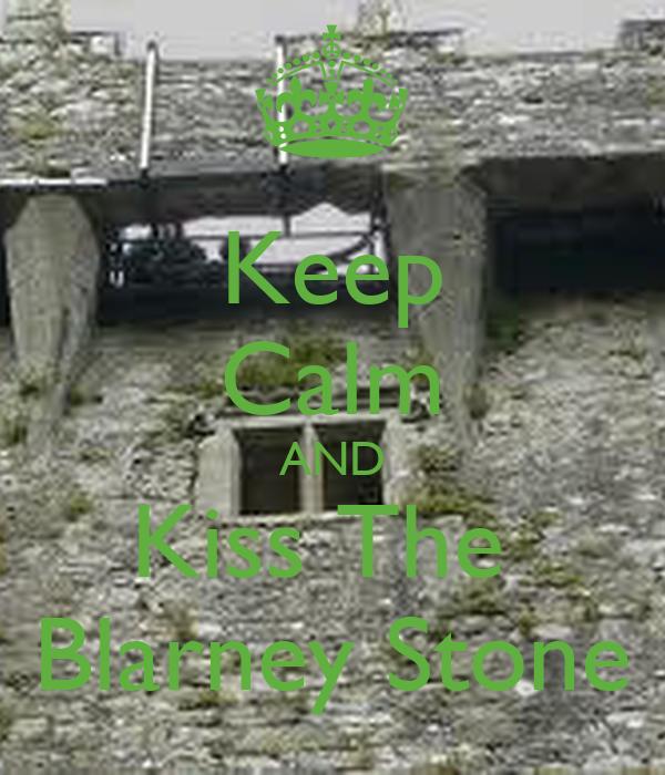 Keep Calm AND Kiss The  Blarney Stone