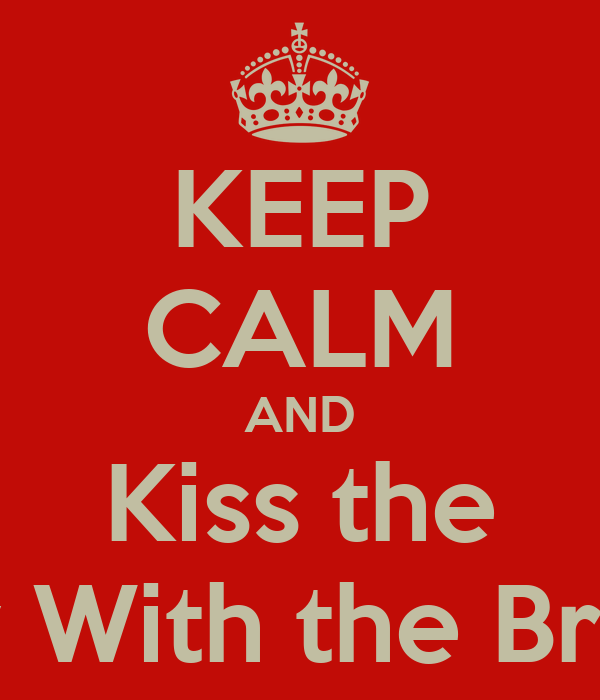 KEEP CALM AND Kiss the Boy With the Bread