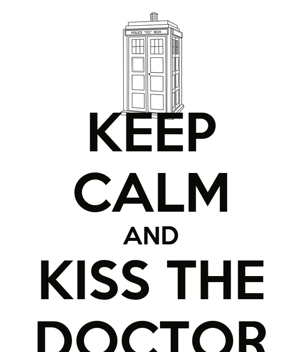 KEEP CALM AND KISS THE DOCTOR