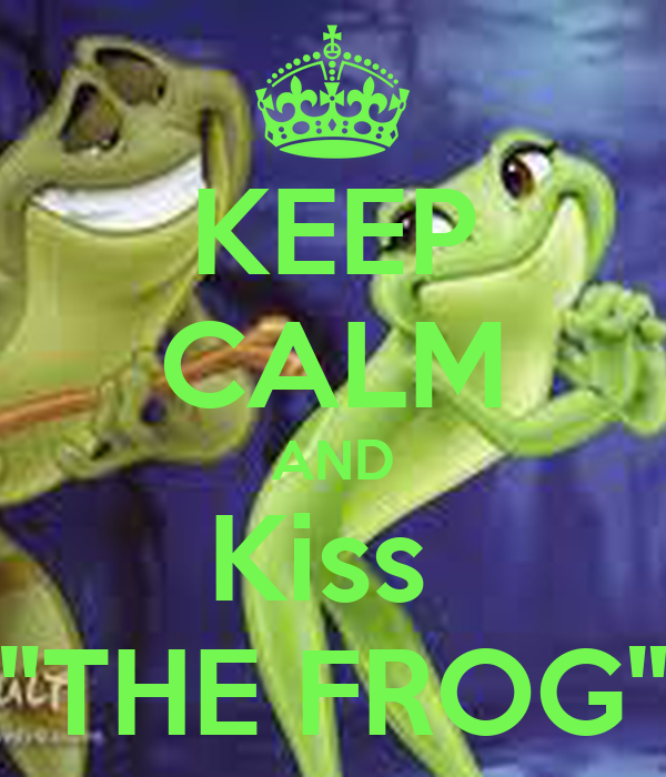 "KEEP CALM AND Kiss  ""THE FROG"""