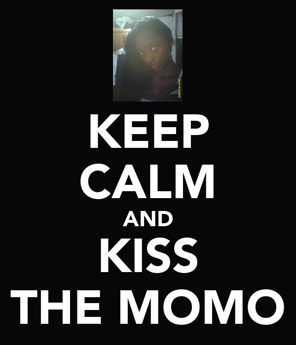 KEEP CALM AND KISS THE MOMO