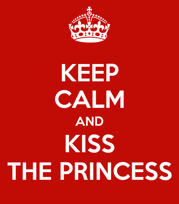 KEEP CALM AND KISS THE PRINCESS