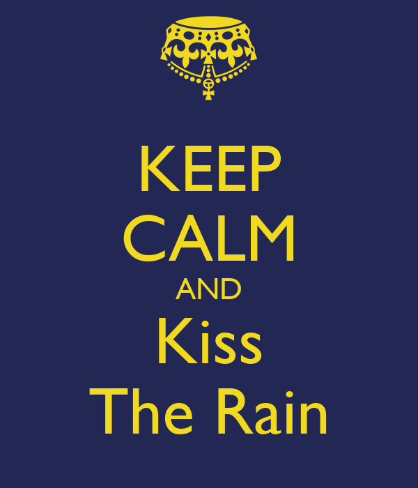 KEEP CALM AND Kiss The Rain