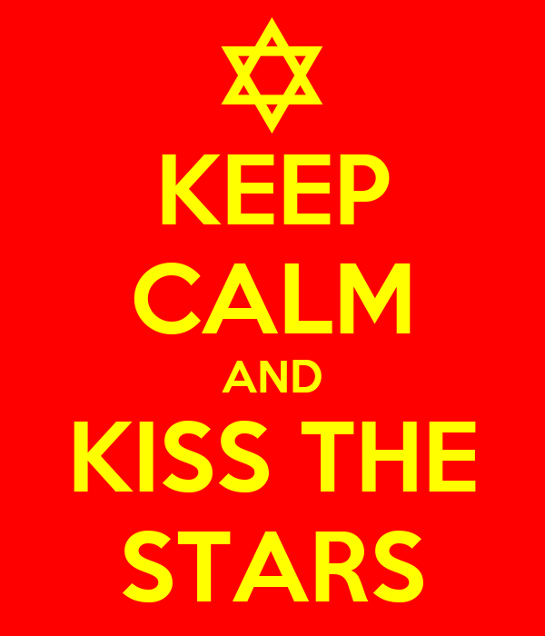 KEEP CALM AND KISS THE STARS