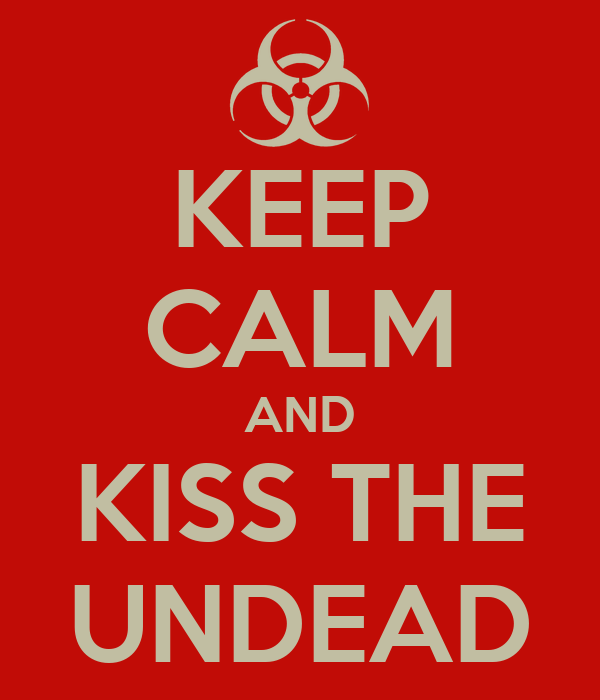 KEEP CALM AND KISS THE UNDEAD