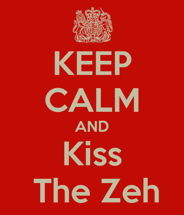 KEEP CALM AND Kiss  The Zeh