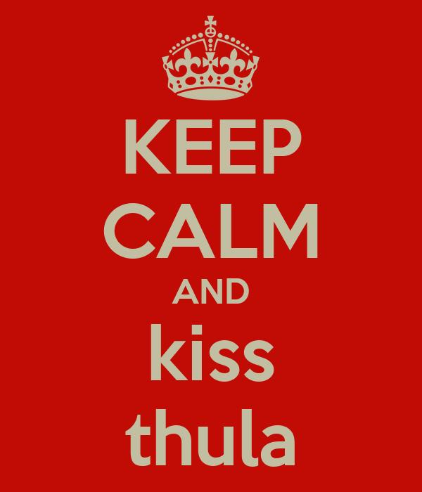 KEEP CALM AND kiss thula