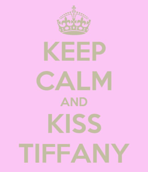 KEEP CALM AND KISS TIFFANY