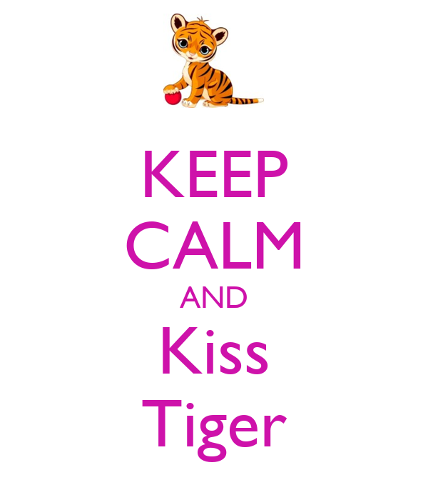 KEEP CALM AND Kiss Tiger