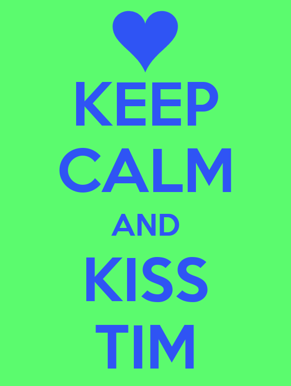KEEP CALM AND KISS TIM