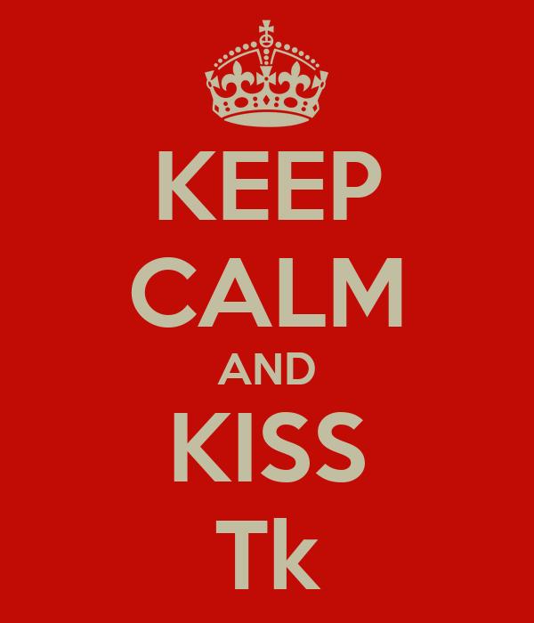 KEEP CALM AND KISS Tk