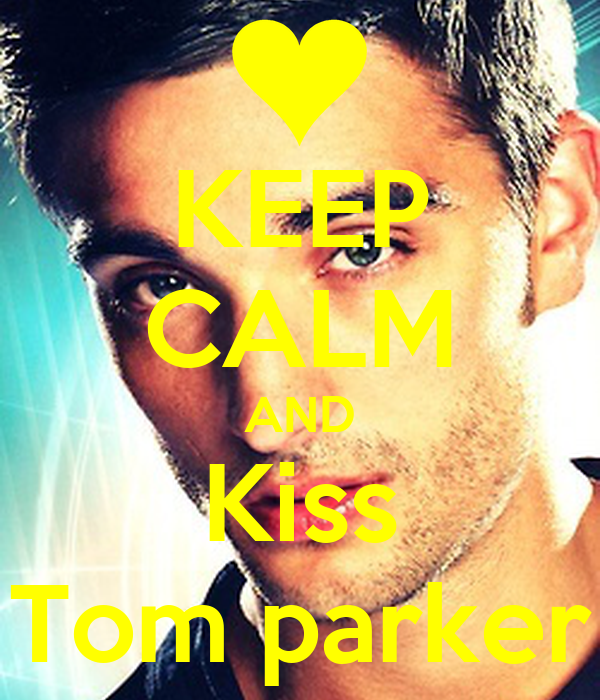 KEEP CALM AND Kiss Tom parker