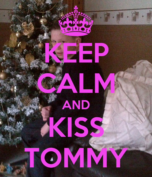KEEP CALM AND KISS TOMMY