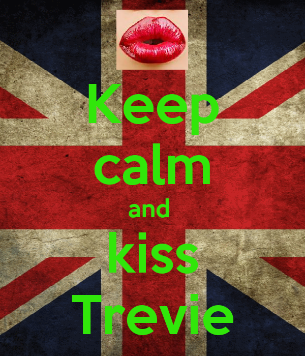 Keep calm and  kiss Trevie