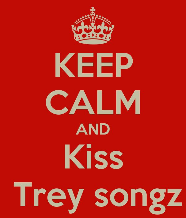 KEEP CALM AND Kiss  Trey songz