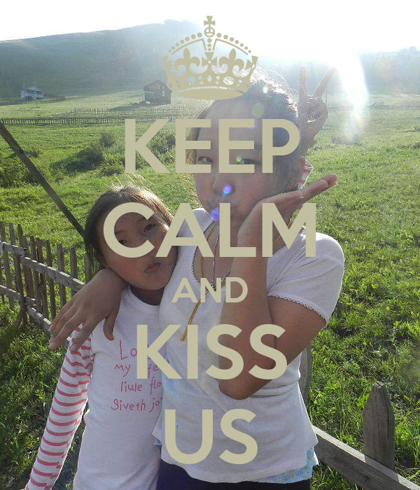 KEEP CALM AND KISS US