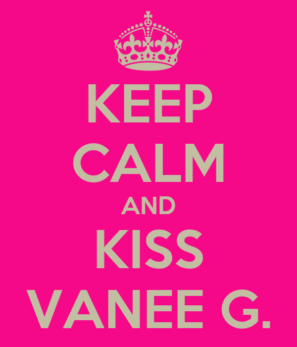 KEEP CALM AND KISS VANEE G.
