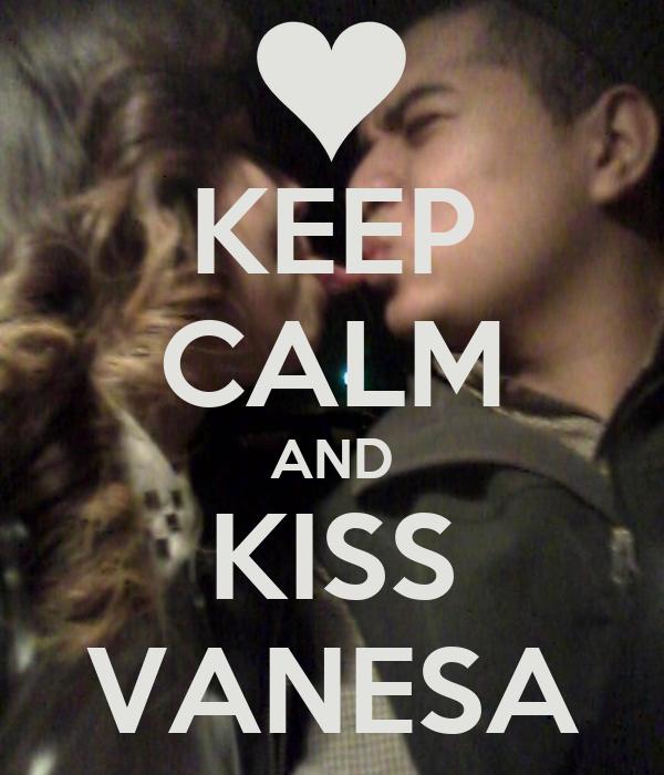 KEEP CALM AND KISS VANESA