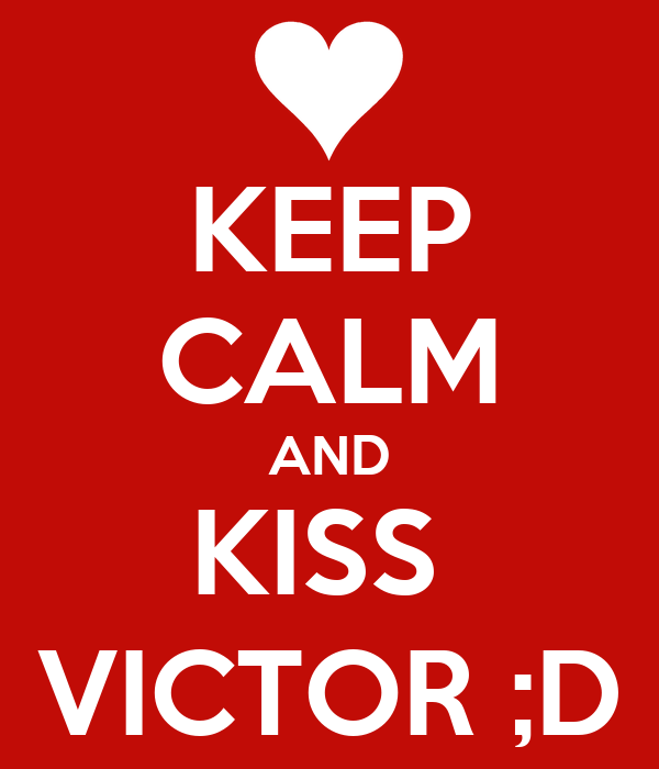 KEEP CALM AND KISS  VICTOR ;D