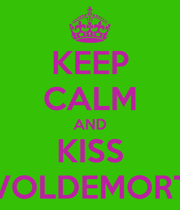 KEEP CALM AND KISS VOLDEMORT