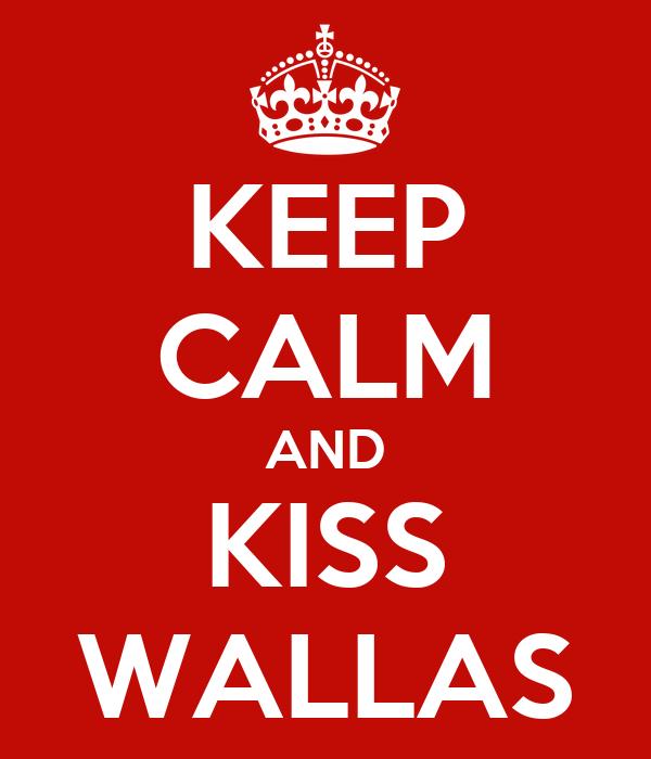 KEEP CALM AND KISS WALLAS