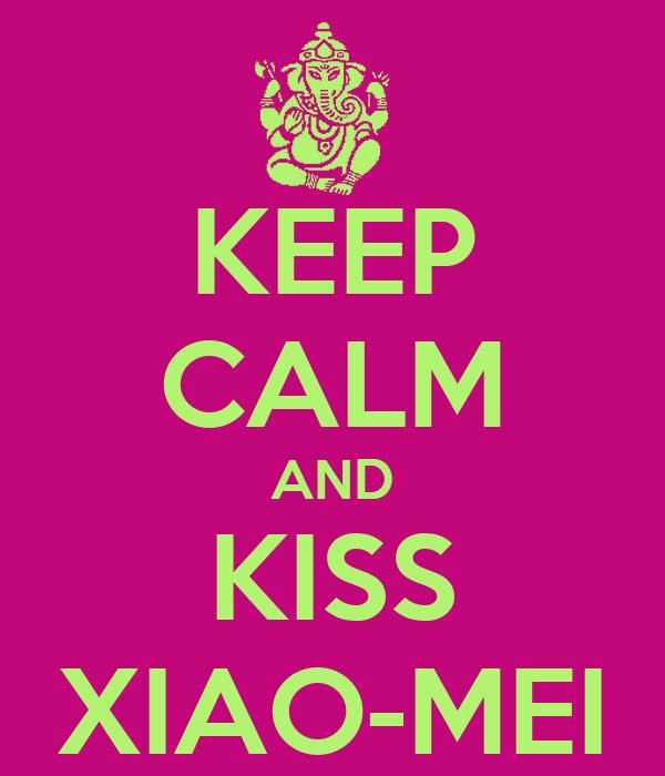 KEEP CALM AND KISS XIAO-MEI