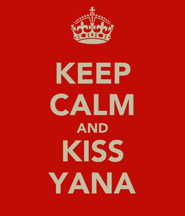 KEEP CALM AND KISS YANA