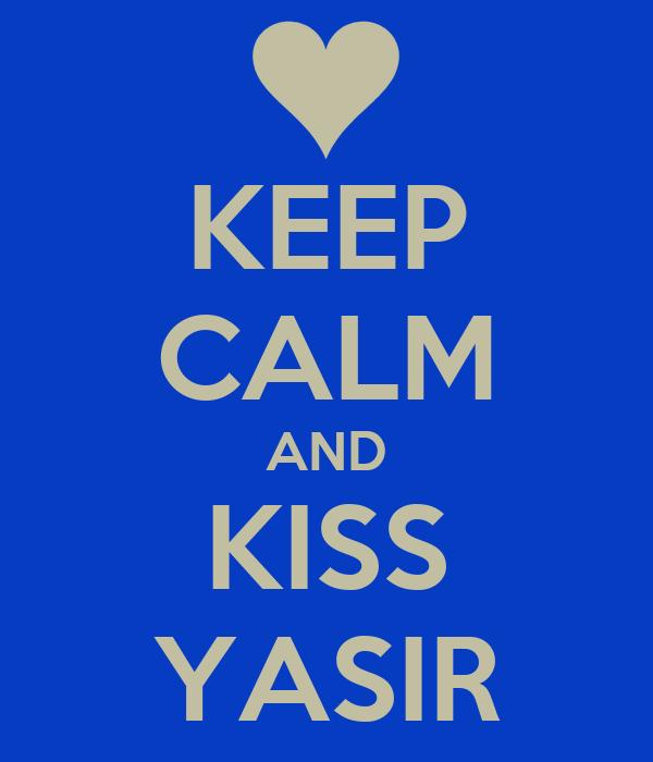 KEEP CALM AND KISS YASIR