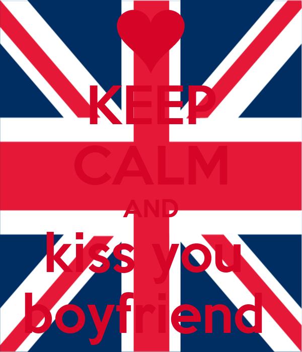 KEEP CALM AND kiss you  boyfriend