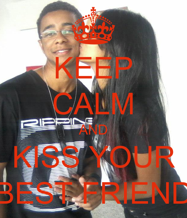 KEEP CALM AND KISS YOUR BEST FRIEND