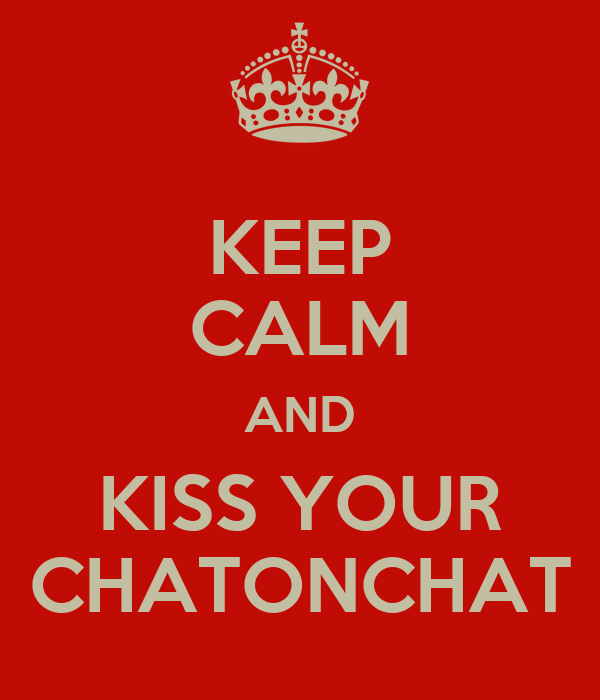 KEEP CALM AND KISS YOUR CHATONCHAT