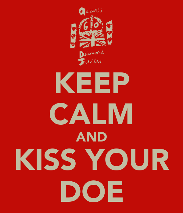 KEEP CALM AND KISS YOUR DOE