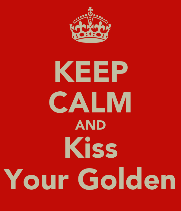 KEEP CALM AND Kiss Your Golden