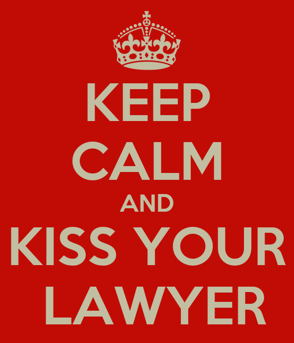 KEEP CALM AND KISS YOUR  LAWYER
