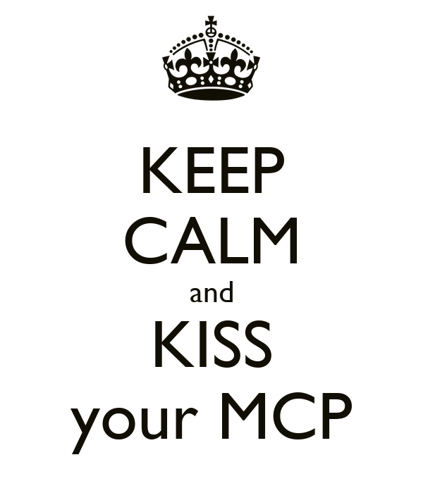 KEEP CALM and KISS your MCP