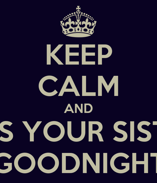 Keep Calm And Kiss Your Sister Goodnight Poster Cynthia Keep