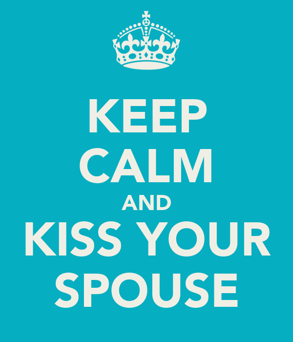 KEEP CALM AND KISS YOUR SPOUSE