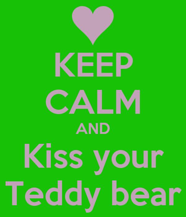 KEEP CALM AND Kiss your Teddy bear