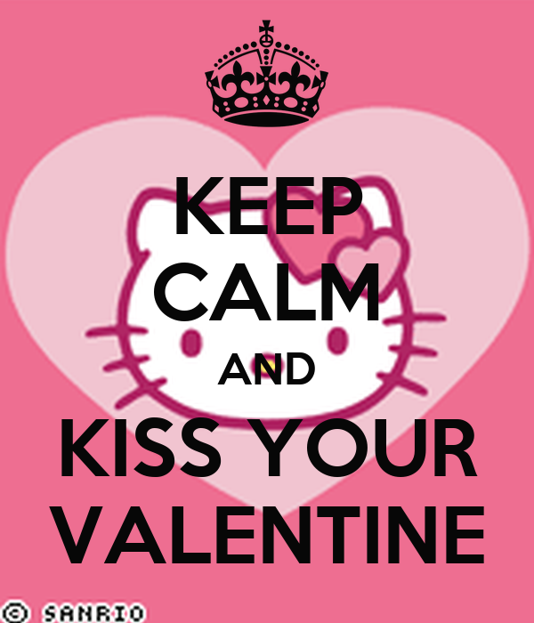 KEEP CALM AND KISS YOUR VALENTINE