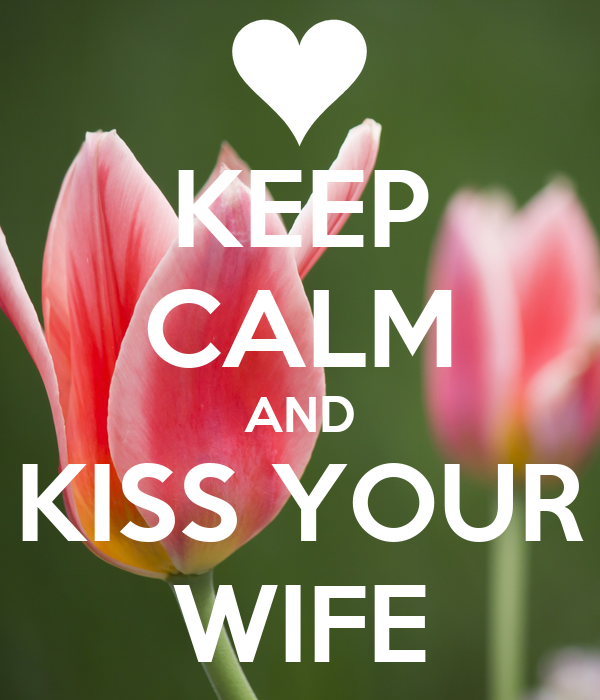 KEEP CALM AND KISS YOUR WIFE