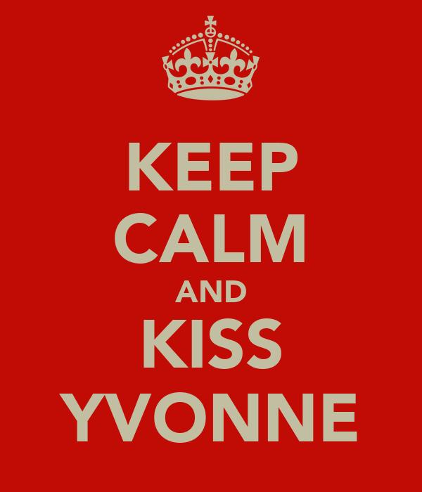 KEEP CALM AND KISS YVONNE