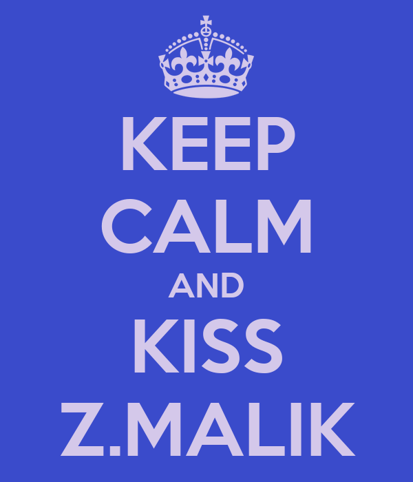 KEEP CALM AND KISS Z.MALIK