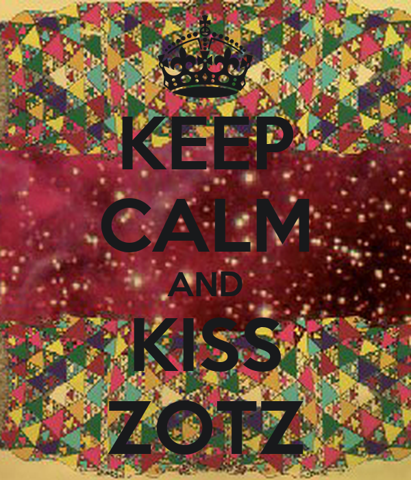 KEEP CALM AND KISS ZOTZ