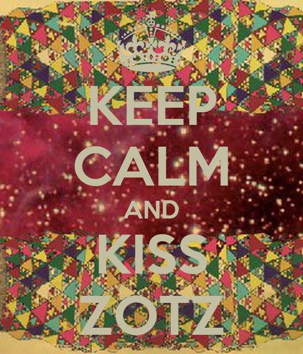 KEEP CALM AND KISS ZOTZ